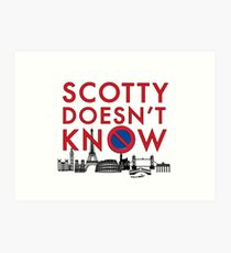 SCOTTY DOESN'T KNOW Art Print