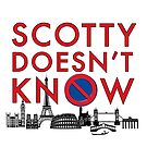 SCOTTY DOESN'T KNOW by themarvdesigns