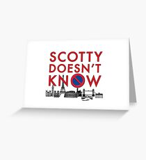 SCOTTY DOESN'T KNOW Greeting Card