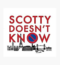 SCOTTY DOESN'T KNOW Photographic Print