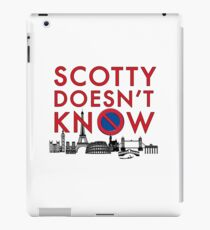 SCOTTY DOESN'T KNOW iPad Case/Skin