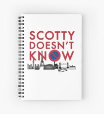 SCOTTY DOESN'T KNOW Spiral Notebook