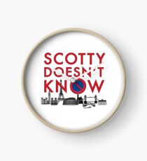 SCOTTY DOESN'T KNOW Clock