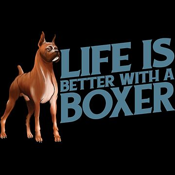 Boxer Dog Funny Design - Life Is Better With A Boxer by kudostees