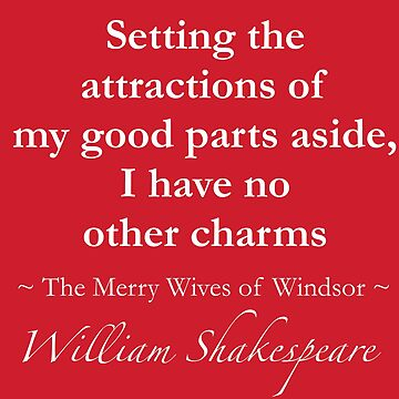 Shakespeare Quote - Setting the attractions of my good parts aside, I have no other charms - The Merry Wives of Windsor by QuotationMark