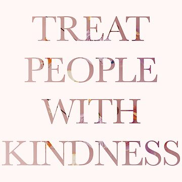 Treat People With Kindness Pink Floral Design by livstuff