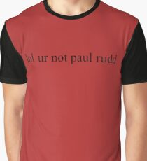 lol ur not paul rudd Graphic T-Shirt