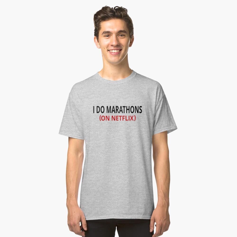 I Do Marathons (On Netflix) Classic T-Shirt