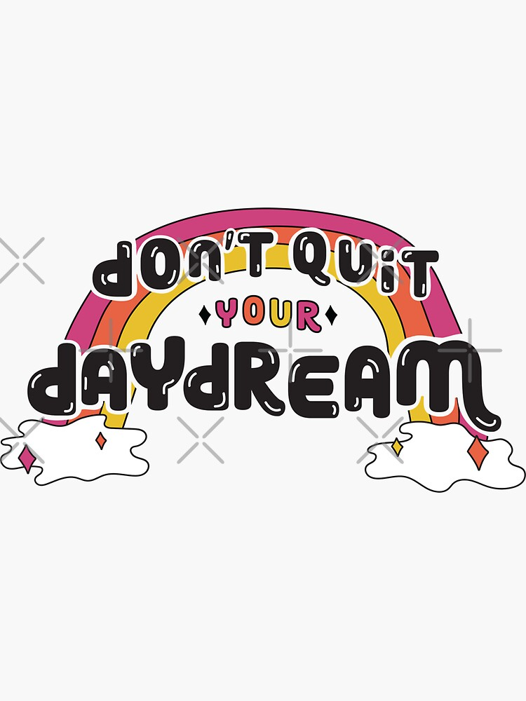 Don't Quit Your Daydream by doodlebymeg