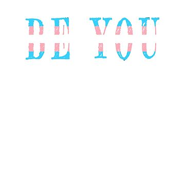 Be you Trans pride flag design by jhussar