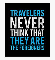 Travel Quotes Shirt: Travelers Never Think They Are The Foreigner Photographic Print