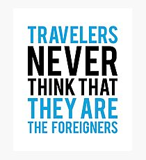 Travel Quotes Tshirt: Travelers Never Think They Are The Foreigner Photographic Print