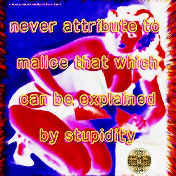 Stupidity, Not Malice by surrealpete