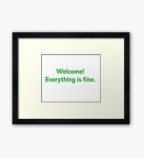 Welcome! Everything is fine. Framed Print