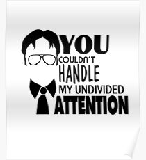 Dwight Quote - You Couldn't Handle My Undivided Attention Poster