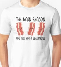 Bacon The Main Reason You Are Not A Vegetarian Unisex T-Shirt