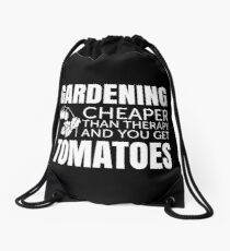 Gardening - Cheaper than therapy and you get TOMATOES Drawstring Bag