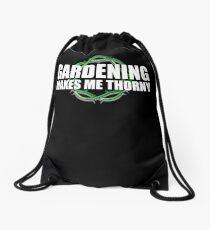 Gardening Makes Me THORNY - Garden Humor Drawstring Bag