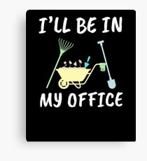Funny Gardener Shirt and other Items - I'll be in my OFFICE Canvas Print