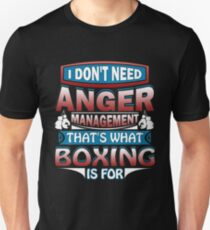 Don't Need Anger Management That's What Boxing For Unisex T-Shirt