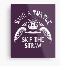 Retten Sie eine Schildkröte Skip The Straw - Meeresverschmutzung Metalldruck