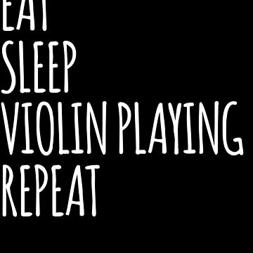 Eat Sleep Violin Playing Repeat- Funny Violinists Design by the-elements