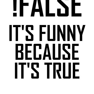 !False, It's Funny Because It's True- Funny Computing Software  by the-elements