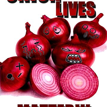 Onion lives matter!!! by hattart