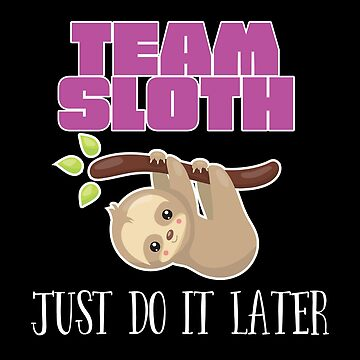 Sloth Funny Design - Team Sloth by kudostees