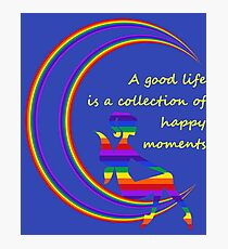 A Good Life is a Collection of Happy Moments Photographic Print