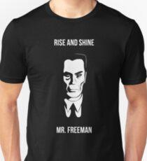 Rise and Shine mr Freeman Unisex T-Shirt