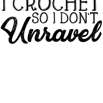 I Crochet So I Don't Unravel by kamrankhan