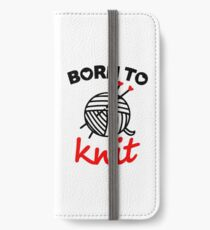 Born to knit yarn Fun Quote iPhone Wallet/Case/Skin