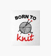Born to knit yarn Fun Quote Art Board