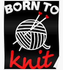 Born to knit with realy sweet graphic Poster