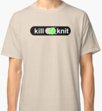 Kill knit Knitters Fun Quotes Gifts Classic T-Shirt