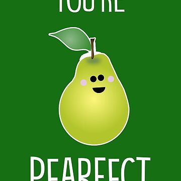 You're pearfect by fashprints