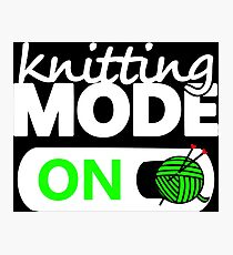 knitting mode on / funny gifts for knitters Photographic Print