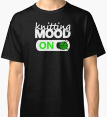 knitting mode on green / funny quotes knitters Classic T-Shirt
