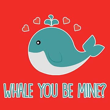 Whale you be mine by fashprints