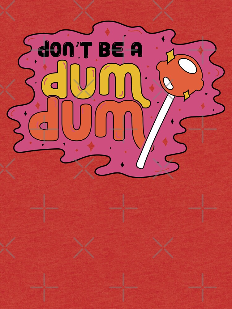Don't be a dum dum by doodlebymeg