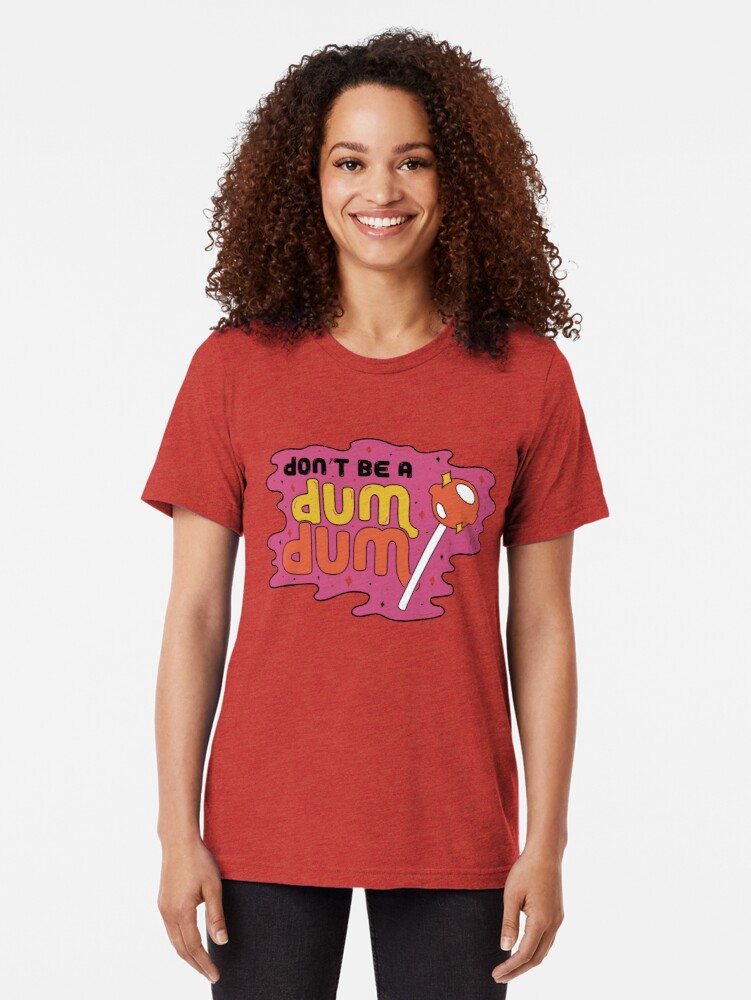 Alternate view of Don't be a dum dum Tri-blend T-Shirt