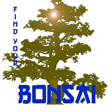Find your Bonsai - The ultimate Zen Master t-shirt by designblue