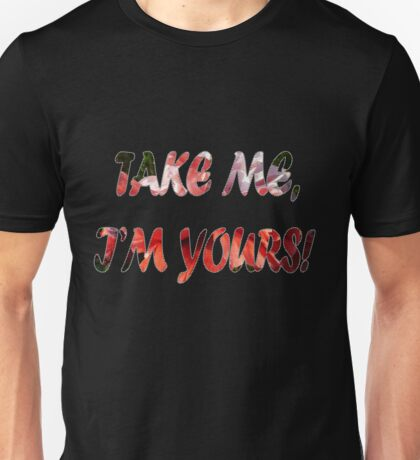 Take me, I'm yours! T-Shirt
