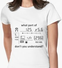 CAMERA DISPLAY WHAT PART OF PHOTOGRAPHER Women's Fitted T-Shirt