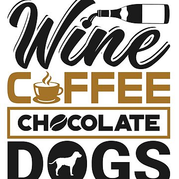 'Wine Coffee Chocolate Dogs' Clever Coffee Wine Gift by leyogi