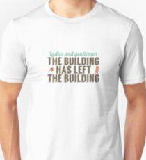 The building has left the building Unisex T-Shirt