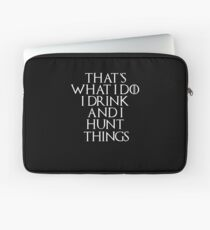 That's what I Do, I drink and I Hunt things #Hunt  Laptop Sleeve