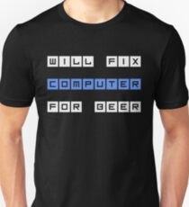 Will Fix Computer For Beer Unisex T-Shirt
