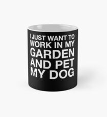 Funny Cute I Just Want To Work In My Garden And Pet My Dog T Shirt Mug